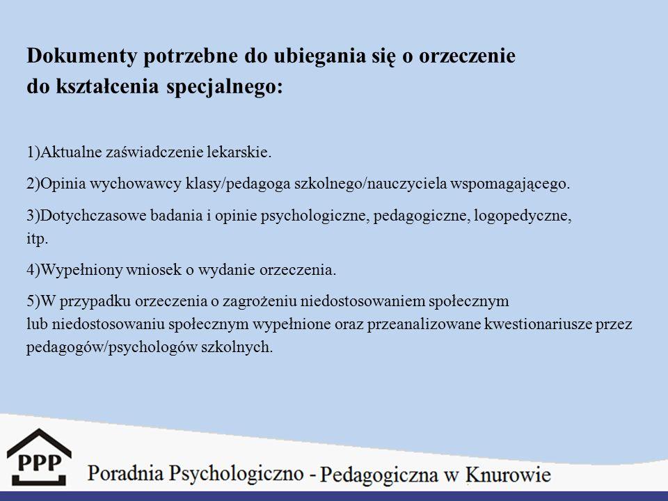 Dokumenty potrzebne do ubiegania się o orzeczenie do kształcenia specjalnego: 1)Aktualne zaświadczenie lekarskie. 2)Opinia wychowawcy klasy/pedagoga s