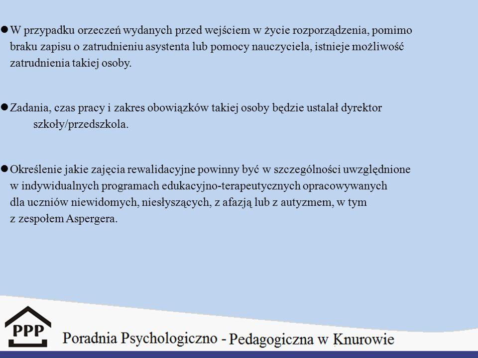 W przypadku orzeczeń wydanych przed wejściem w życie rozporządzenia, pomimo braku zapisu o zatrudnieniu asystenta lub pomocy nauczyciela, istnieje możliwość zatrudnienia takiej osoby.