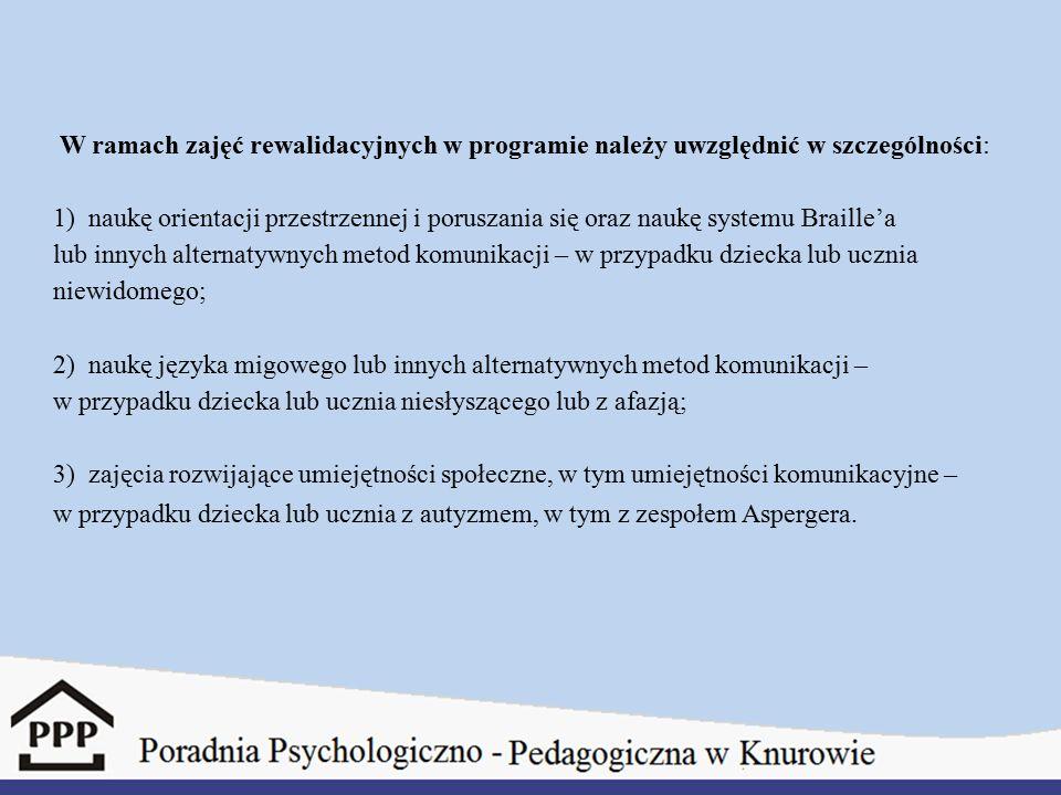 W ramach zajęć rewalidacyjnych w programie należy uwzględnić w szczególności: 1) naukę orientacji przestrzennej i poruszania się oraz naukę systemu Br