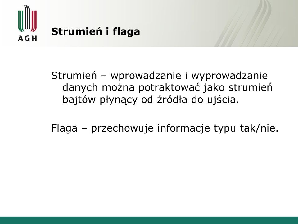 Strumień i flaga Strumień – wprowadzanie i wyprowadzanie danych można potraktować jako strumień bajtów płynący od źródła do ujścia.