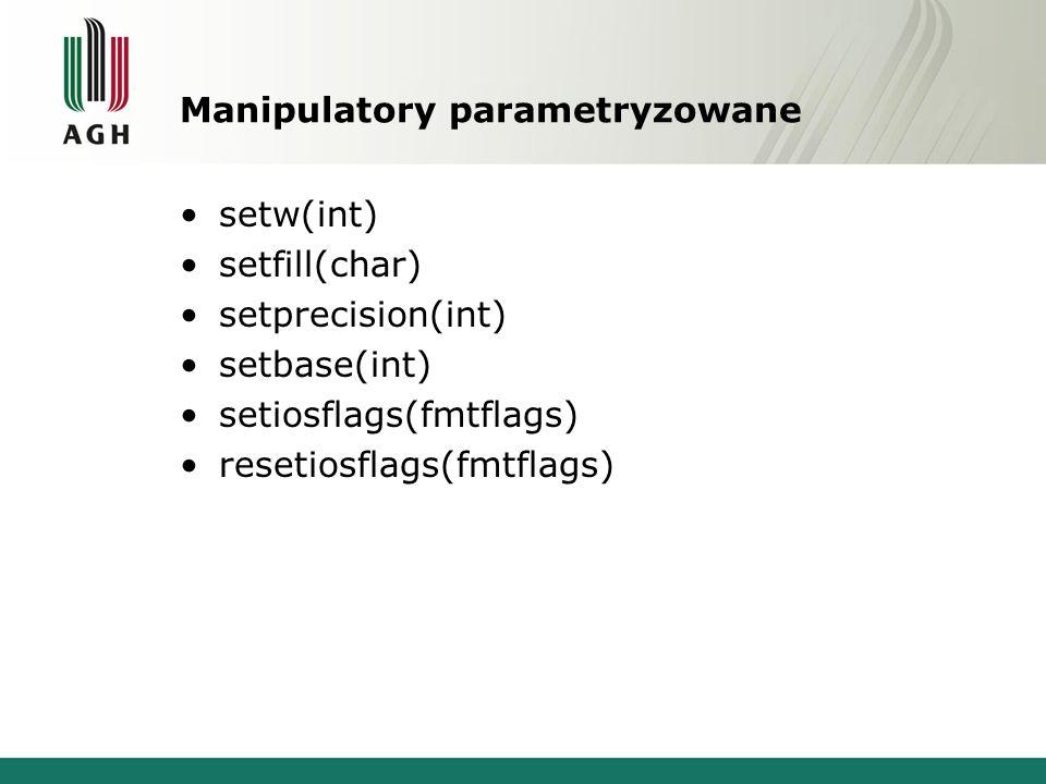 Manipulatory parametryzowane setw(int) setfill(char) setprecision(int) setbase(int) setiosflags(fmtflags) resetiosflags(fmtflags)