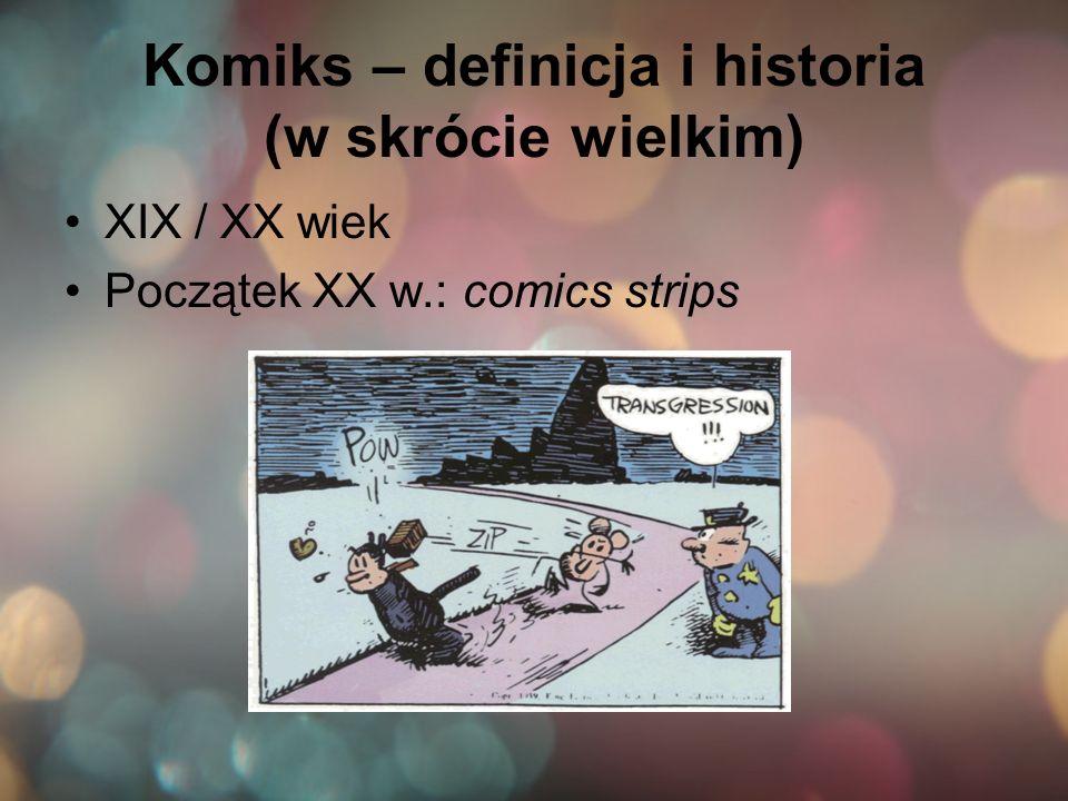 Komiks – definicja i historia (w skrócie wielkim) XIX / XX wiek Początek XX w.: comics strips