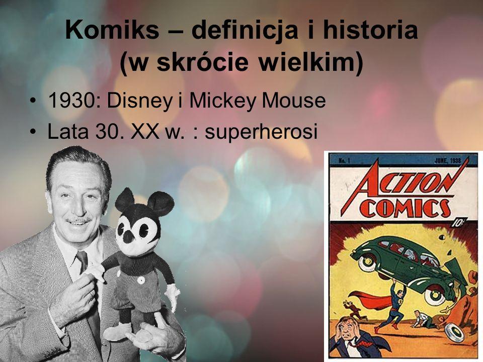 Komiks – definicja i historia (w skrócie wielkim) 1930: Disney i Mickey Mouse Lata 30. XX w. : superherosi