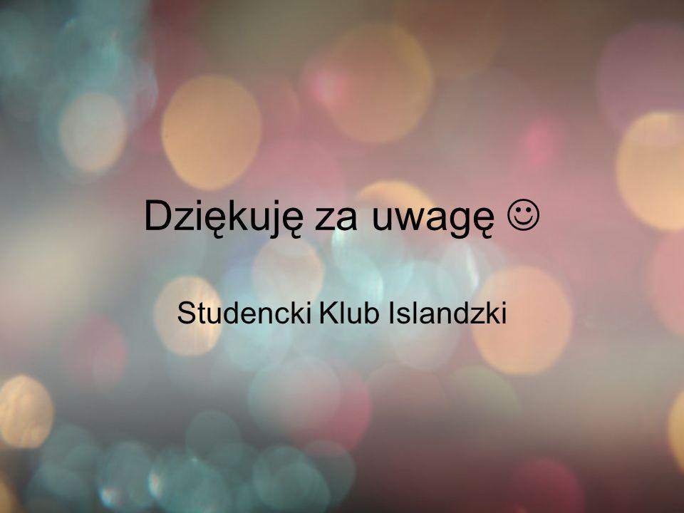 Dziękuję za uwagę Studencki Klub Islandzki