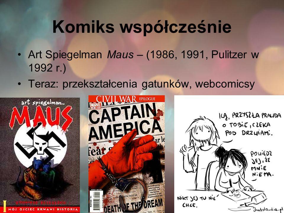 Komiks współcześnie Art Spiegelman Maus – (1986, 1991, Pulitzer w 1992 r.) Teraz: przekształcenia gatunków, webcomicsy