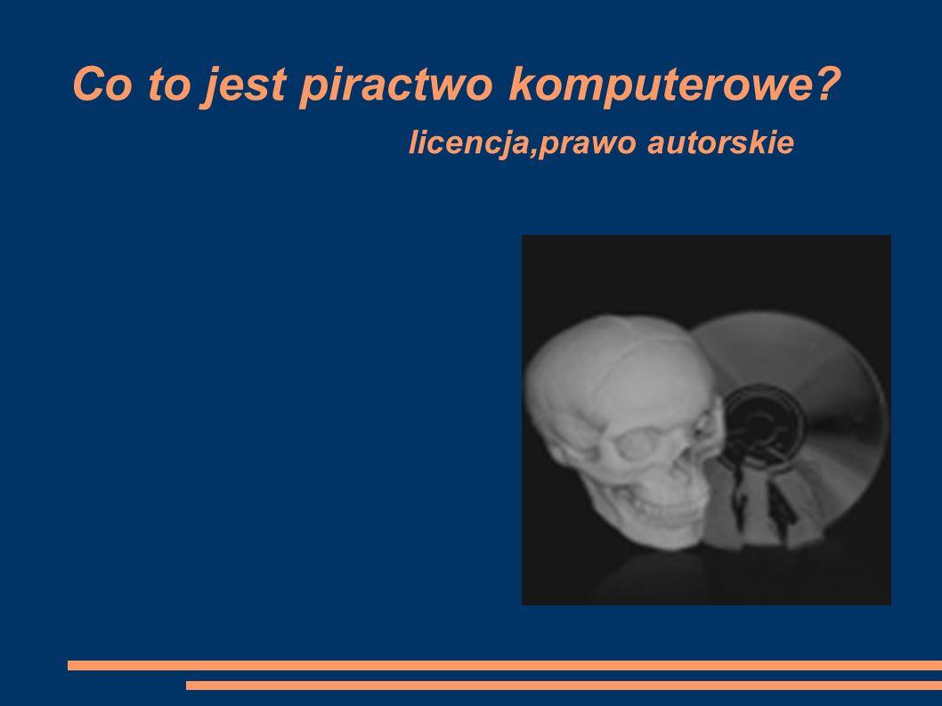 Co to jest piractwo komputerowe? licencja,prawo autorskie