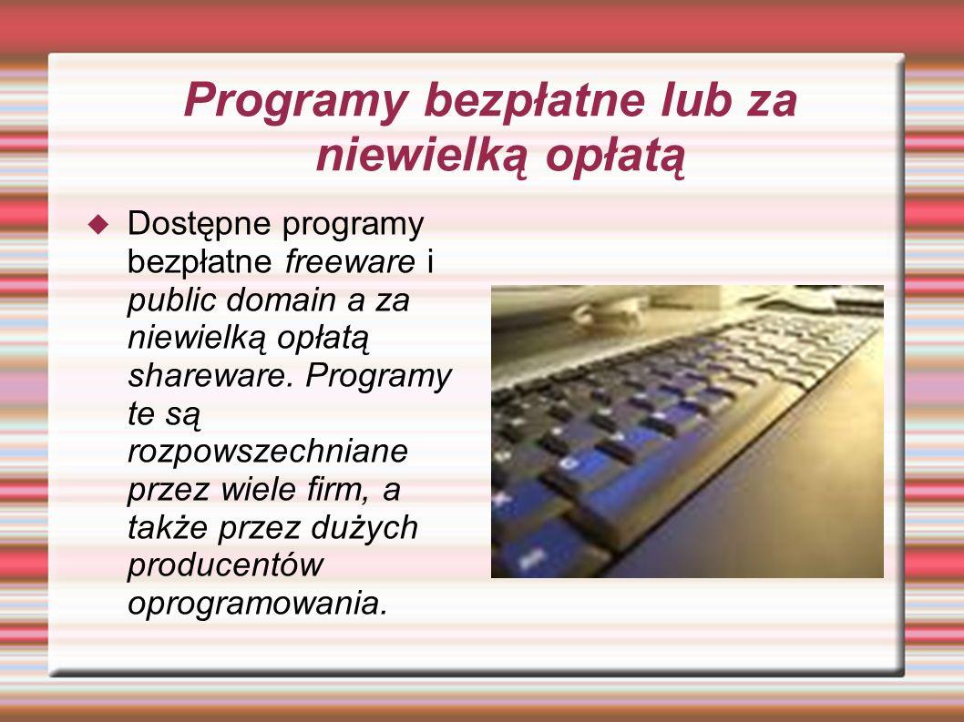 Programy bezpłatne lub za niewielką opłatą  Dostępne programy bezpłatne freeware i public domain a za niewielką opłatą shareware.