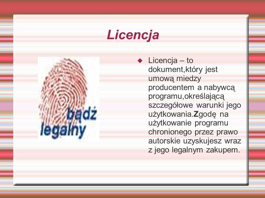 Licencja  Licencja – to dokument,który jest umową miedzy producentem a nabywcą programu,określającą szczegółowe warunki jego użytkowania.Zgodę na użytkowanie programu chronionego przez prawo autorskie uzyskujesz wraz z jego legalnym zakupem.