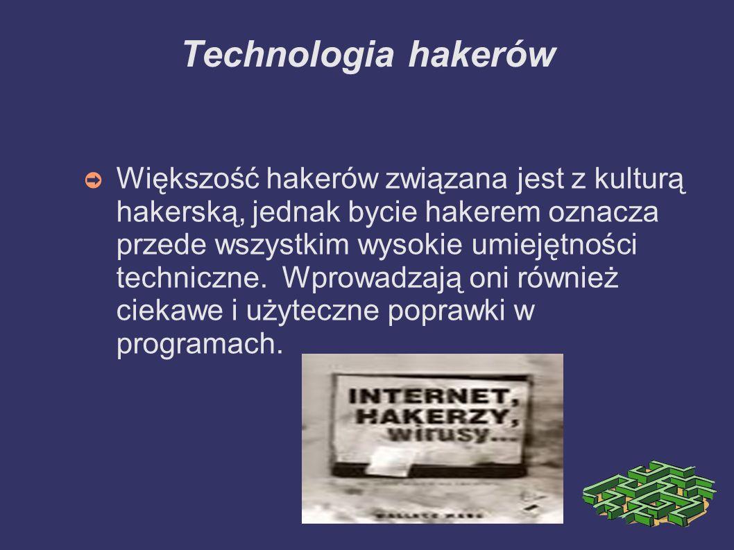 Technologia hakerów ➲ Większość hakerów związana jest z kulturą hakerską, jednak bycie hakerem oznacza przede wszystkim wysokie umiejętności techniczne.