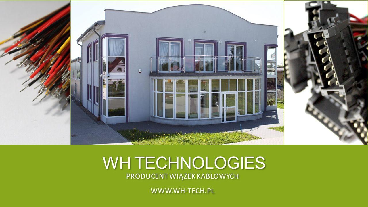 WH TECHNOLOGIES PRODUCENT WIĄZEK KABLOWYCH WWW.WH-TECH.PL PRODUCENT WIĄZEK KABLOWYCH WWW.WH-TECH.PL