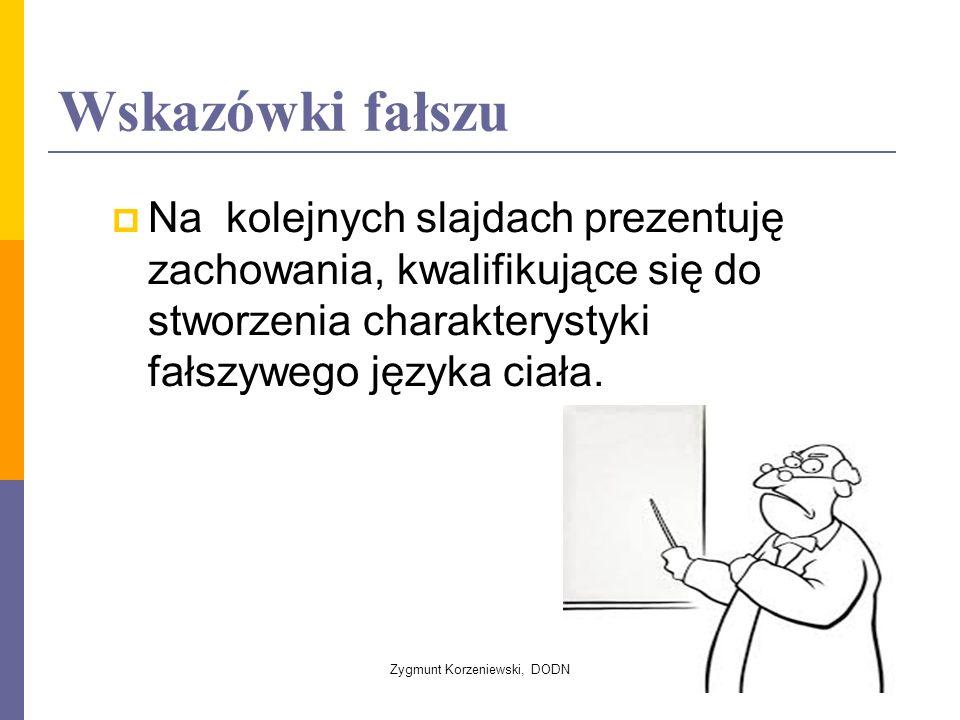 Wskazówki fałszu  Na kolejnych slajdach prezentuję zachowania, kwalifikujące się do stworzenia charakterystyki fałszywego języka ciała.