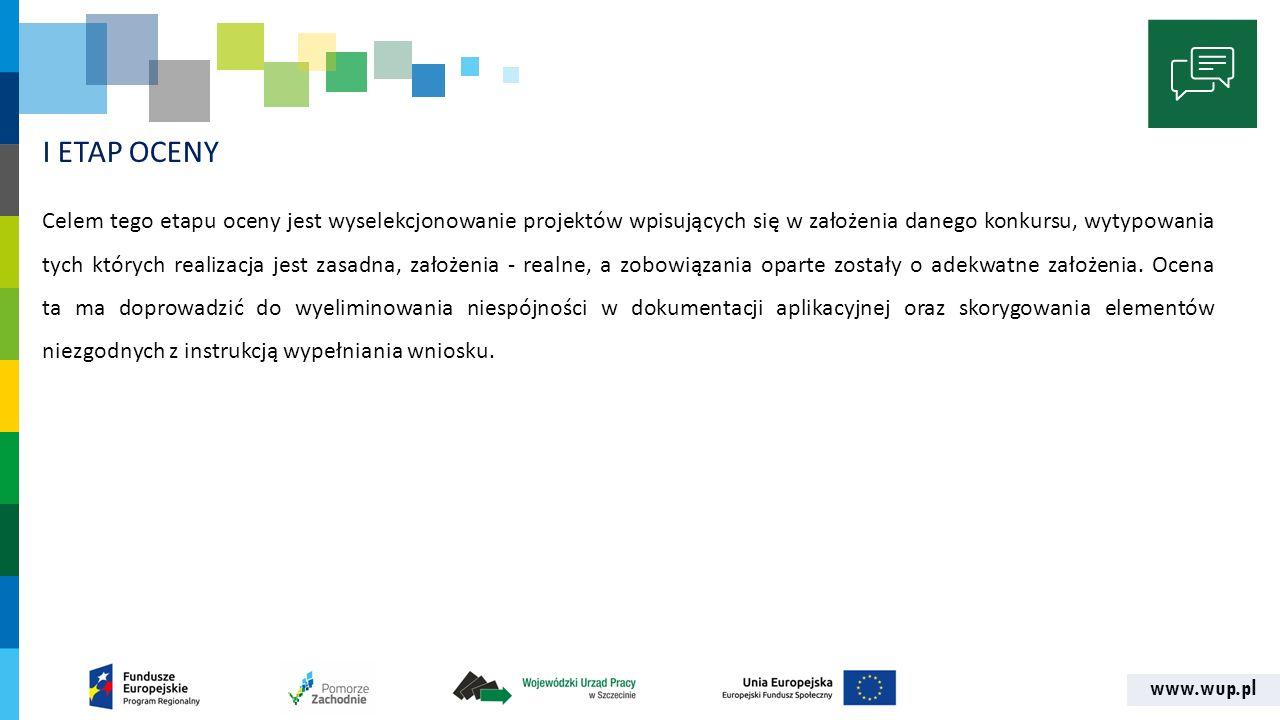 www.wup.pl I ETAP OCENY Celem tego etapu oceny jest wyselekcjonowanie projektów wpisujących się w założenia danego konkursu, wytypowania tych których