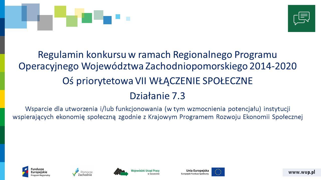 www.wup.pl Regulamin konkursu w ramach Regionalnego Programu Operacyjnego Województwa Zachodniopomorskiego 2014-2020 Oś priorytetowa VII WŁĄCZENIE SPO