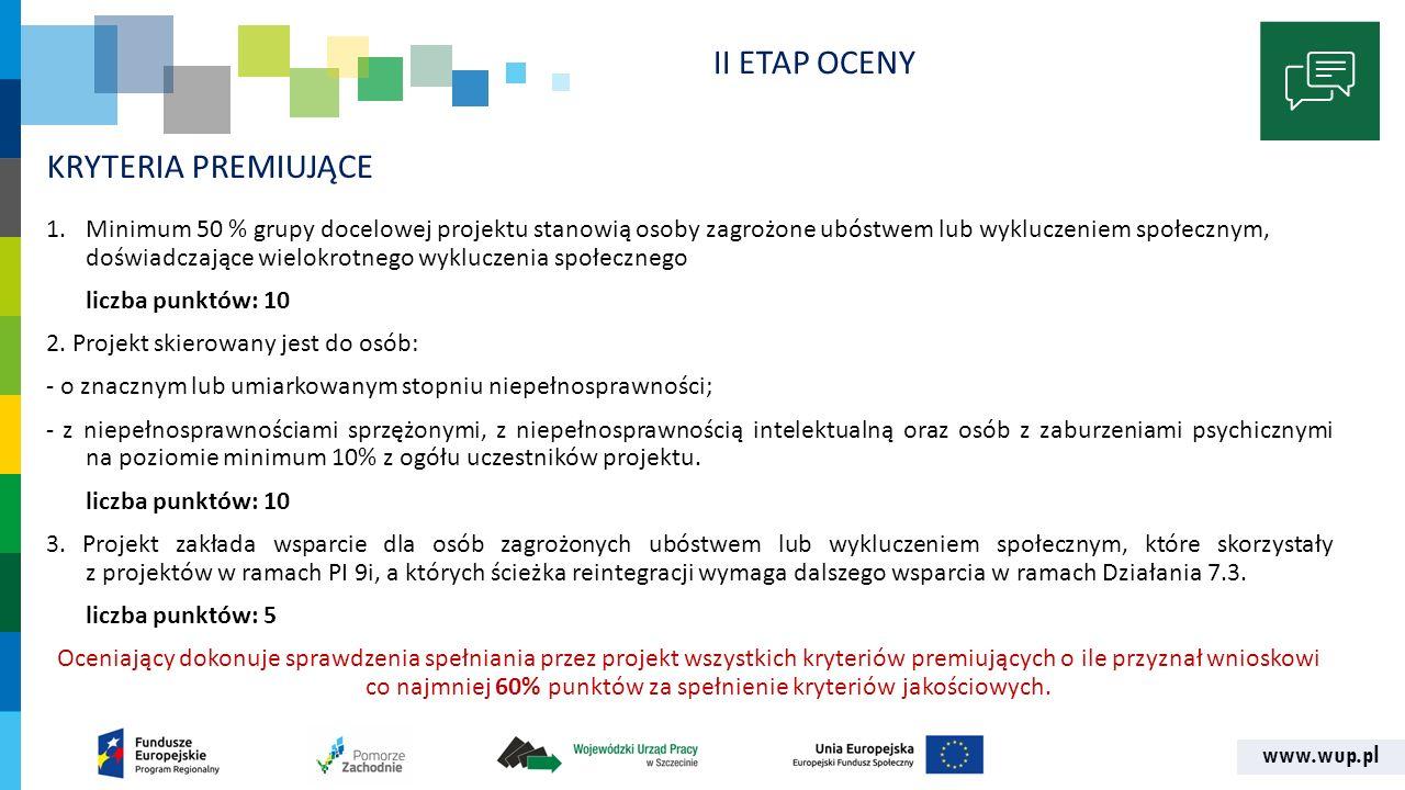 www.wup.pl KRYTERIA PREMIUJĄCE 1.Minimum 50 % grupy docelowej projektu stanowią osoby zagrożone ubóstwem lub wykluczeniem społecznym, doświadczające w