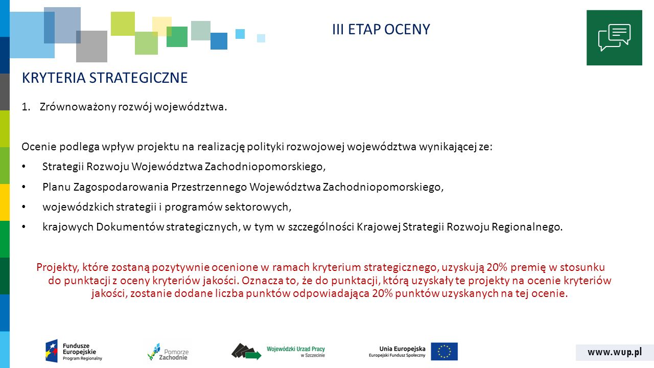 www.wup.pl KRYTERIA STRATEGICZNE 1.Zrównoważony rozwój województwa. Ocenie podlega wpływ projektu na realizację polityki rozwojowej województwa wynika