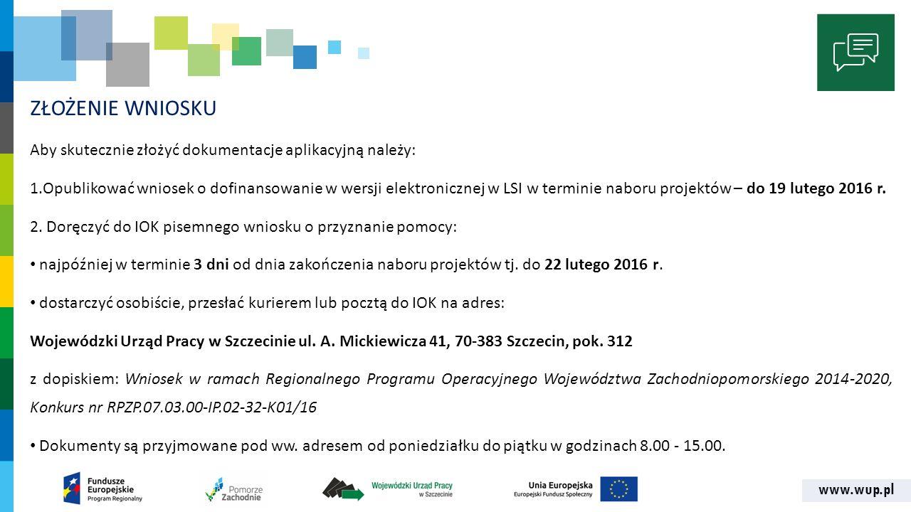 www.wup.pl ZŁOŻENIE WNIOSKU Aby skutecznie złożyć dokumentacje aplikacyjną należy: 1.Opublikować wniosek o dofinansowanie w wersji elektronicznej w LS