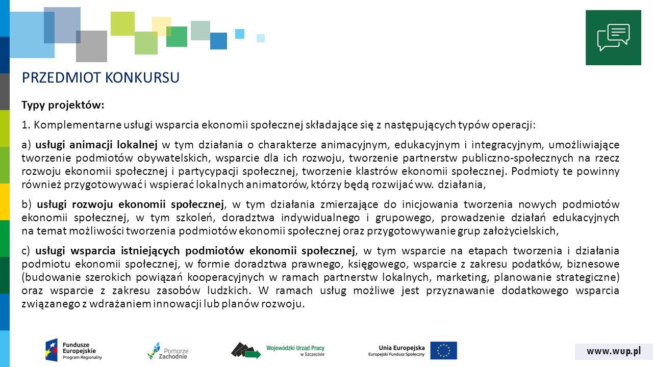 www.wup.pl PRZEDMIOT KONKURSU Typy projektów: 1. Komplementarne usługi wsparcia ekonomii społecznej składające się z następujących typów operacji: a)