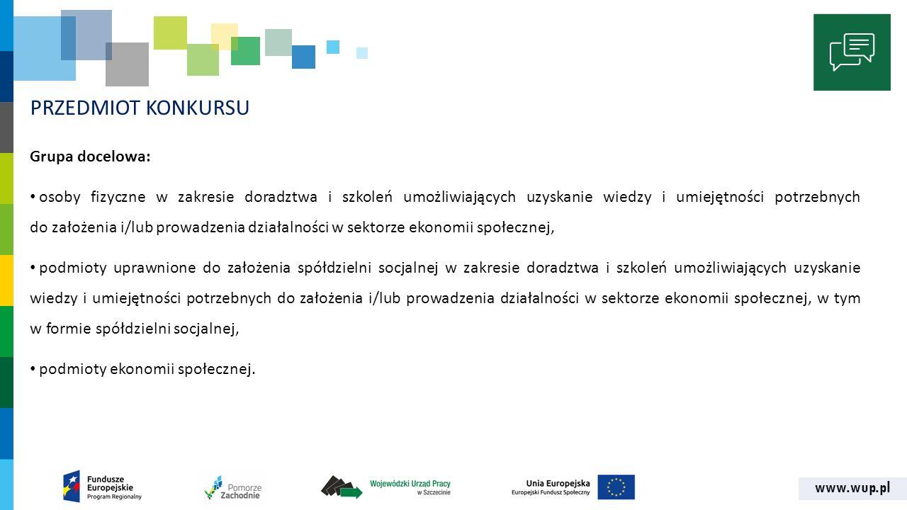 www.wup.pl PRZEDMIOT KONKURSU Grupa docelowa: osoby fizyczne w zakresie doradztwa i szkoleń umożliwiających uzyskanie wiedzy i umiejętności potrzebnyc