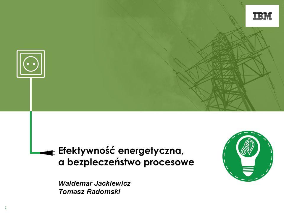 Efektywność energetyczna, a bezpieczeństwo procesowe Waldemar Jackiewicz Tomasz Radomski 1