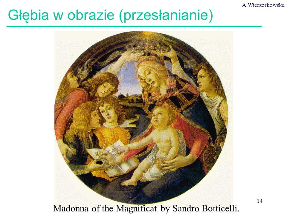 A.Wieczorkowska 14 Głębia w obrazie (przesłanianie) Madonna of the Magnificat by Sandro Botticelli.