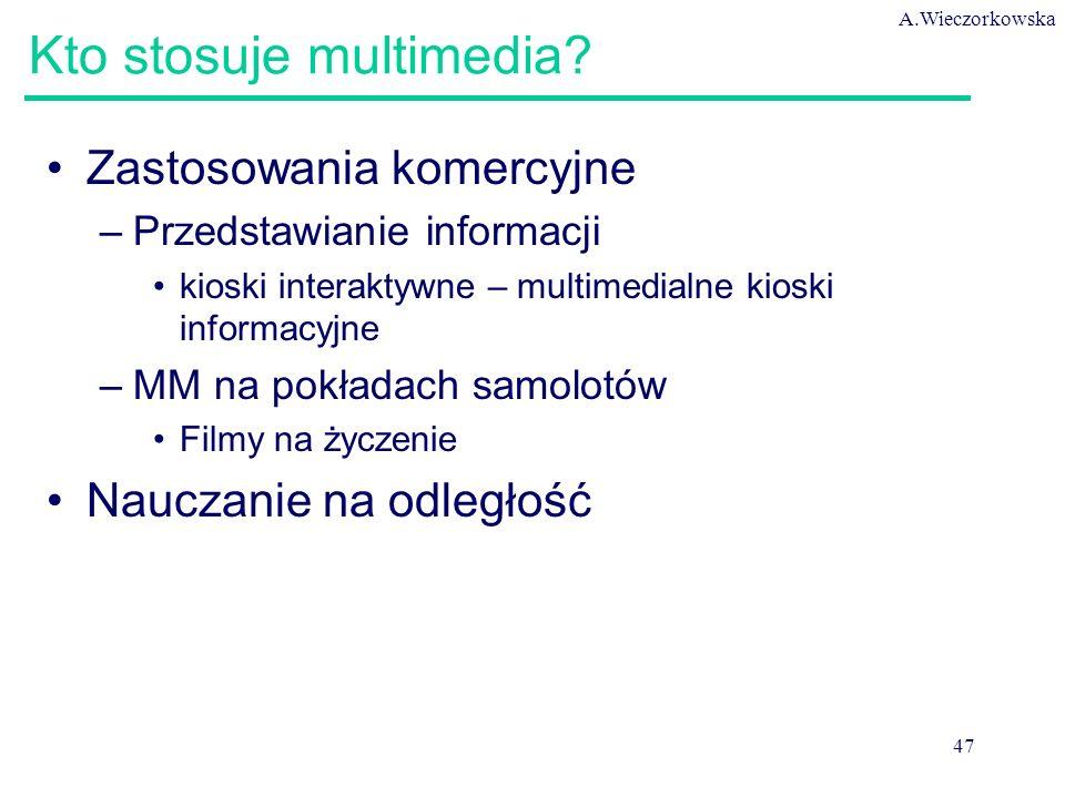 A.Wieczorkowska 47 Kto stosuje multimedia.