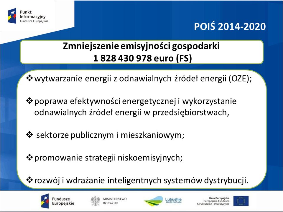  wytwarzanie energii z odnawialnych źródeł energii (OZE);  poprawa efektywności energetycznej i wykorzystanie odnawialnych źródeł energii w przedsiębiorstwach,  sektorze publicznym i mieszkaniowym;  promowanie strategii niskoemisyjnych;  rozwój i wdrażanie inteligentnych systemów dystrybucji.