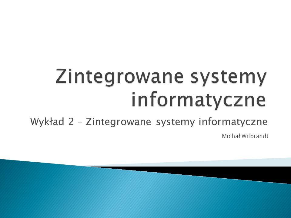 Wykład 2 – Zintegrowane systemy informatyczne Michał Wilbrandt