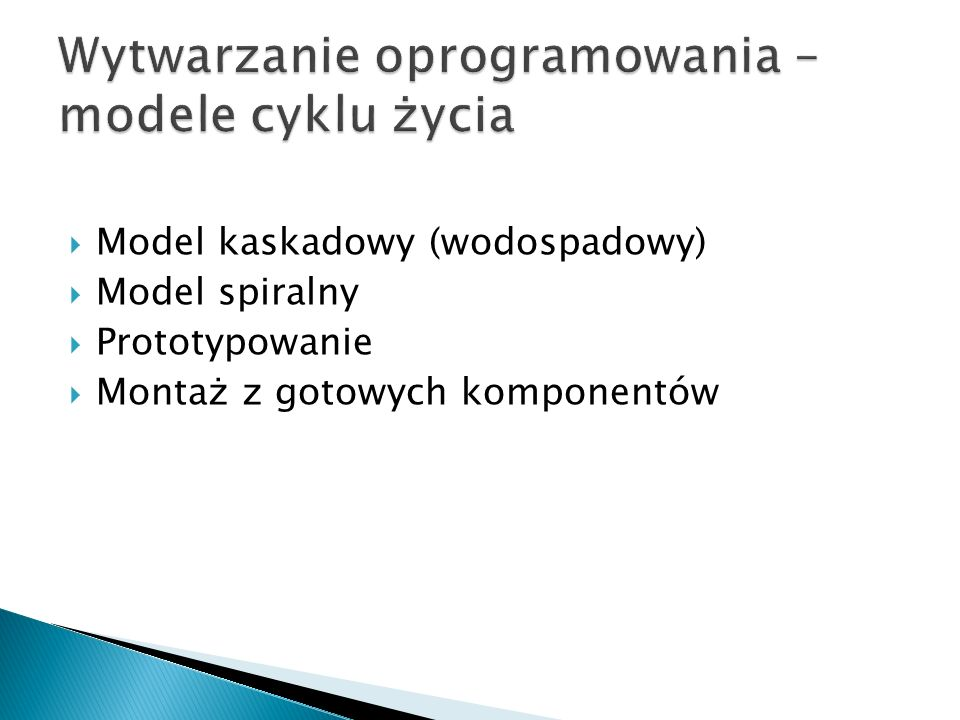  Model kaskadowy (wodospadowy)  Model spiralny  Prototypowanie  Montaż z gotowych komponentów