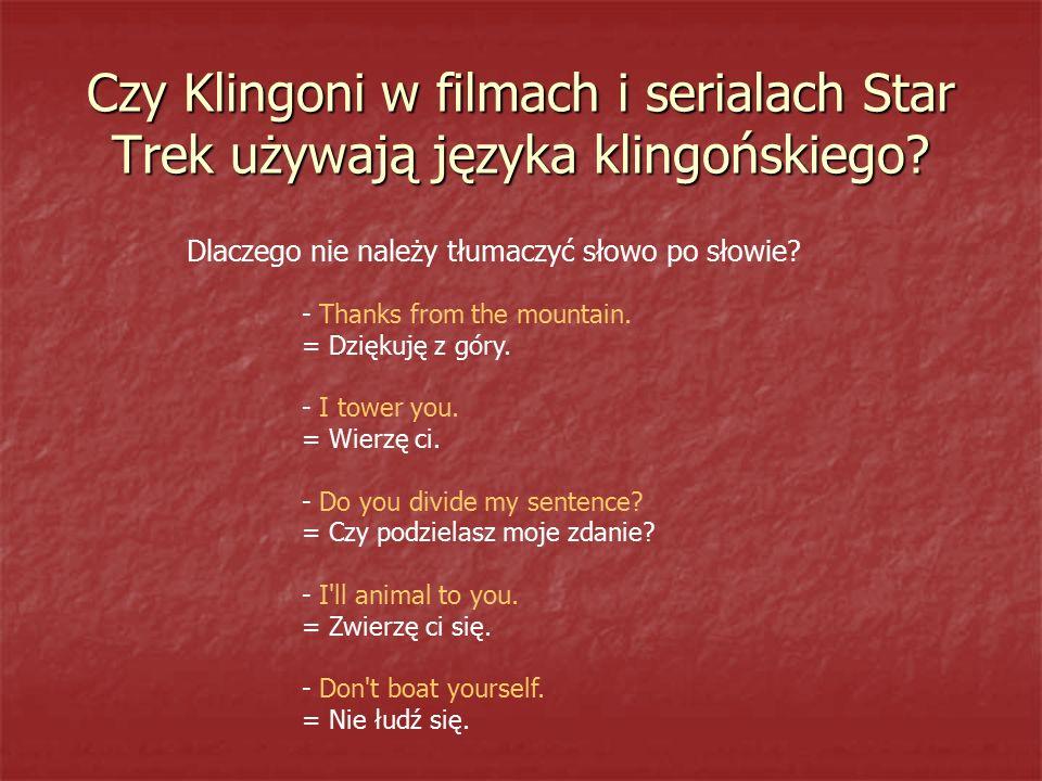 Czy Klingoni w filmach i serialach Star Trek używają języka klingońskiego? - Thanks from the mountain. = Dziękuję z góry. - I tower you. = Wierzę ci.