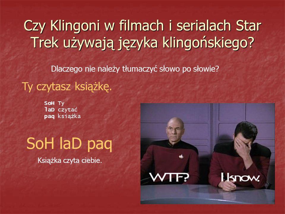 Czy Klingoni w filmach i serialach Star Trek używają języka klingońskiego? Dlaczego nie należy tłumaczyć słowo po słowie? Ty czytasz książkę. SoH Ty l