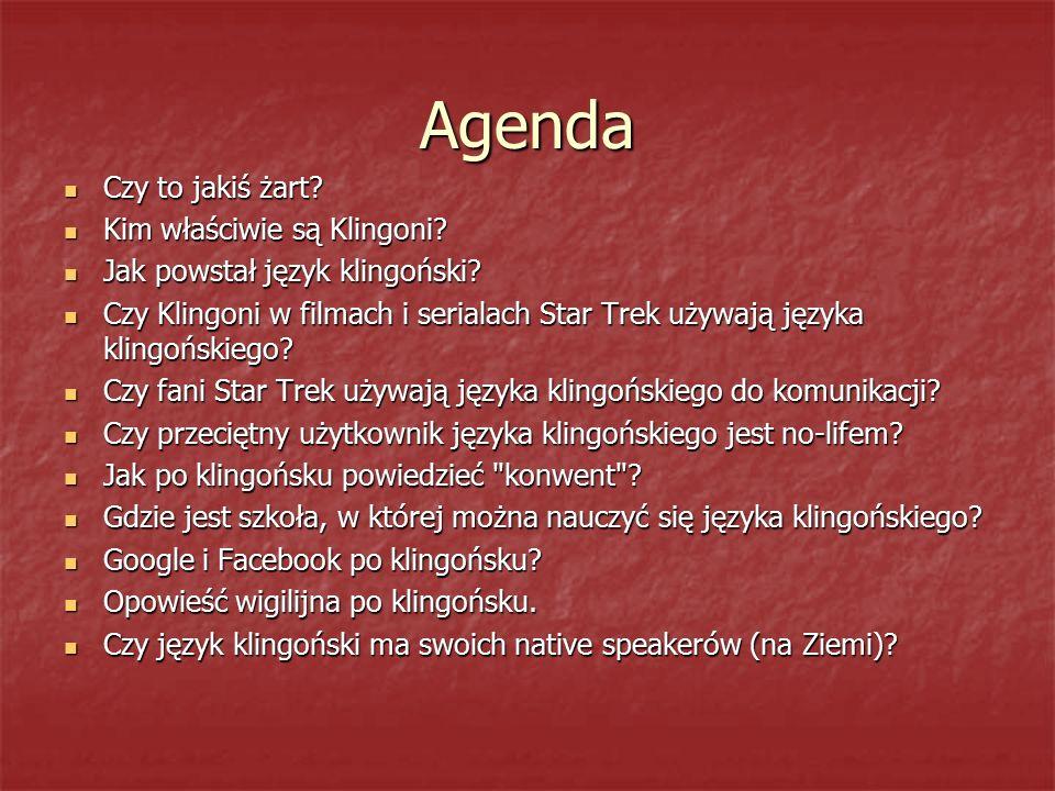 Agenda Czy to jakiś żart? Czy to jakiś żart? Kim właściwie są Klingoni? Kim właściwie są Klingoni? Jak powstał język klingoński? Jak powstał język kli