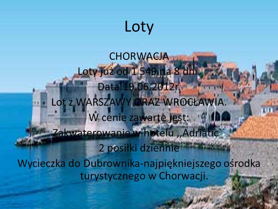 Loty CHORWACJA Loty już od 1 549 na 8 dni. Data:19.06.2012r. Lot z WARSZAWY ORAZ WROCŁAWIA. W cenie zawarte jest: Zakwaterowanie w hotelu,,Adriatic``