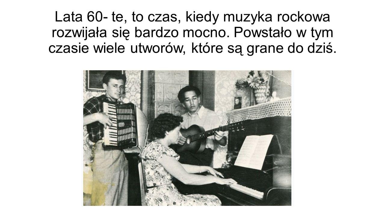 Lata 60- te, to czas, kiedy muzyka rockowa rozwijała się bardzo mocno. Powstało w tym czasie wiele utworów, które są grane do dziś.
