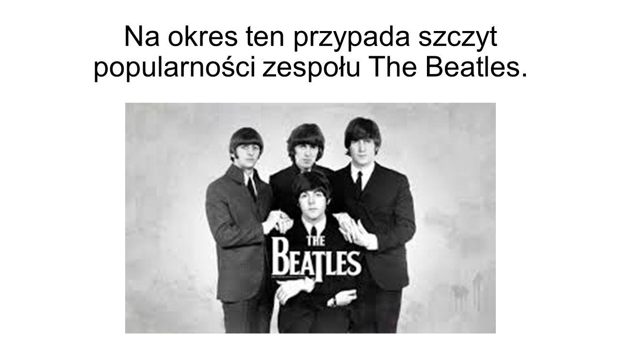Na okres ten przypada szczyt popularności zespołu The Beatles.