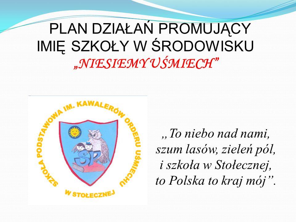 """""""To niebo nad nami, szum lasów, zieleń pól, i szkoła w Stołecznej, to Polska to kraj mój ."""