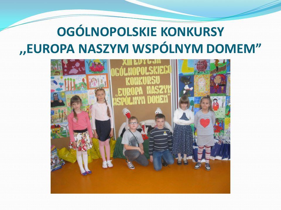 OGÓLNOPOLSKIE KONKURSY,,EUROPA NASZYM WSPÓLNYM DOMEM