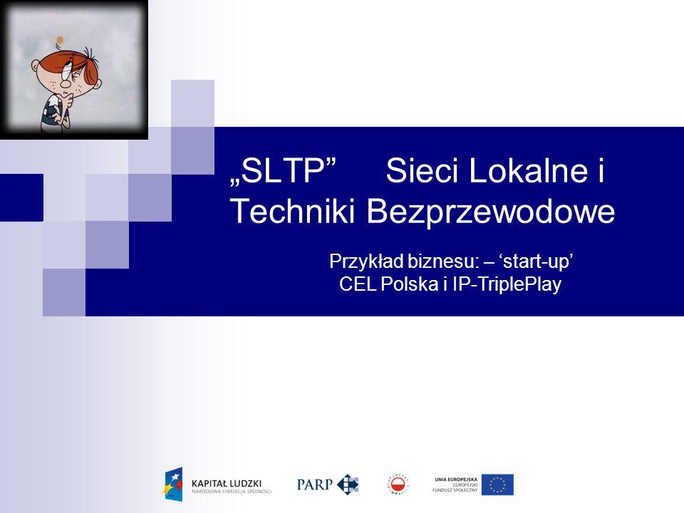 """""""SLTP Sieci Lokalne i Techniki Bezprzewodowe Przykład biznesu: – 'start-up' CEL Polska i IP-TriplePlay"""