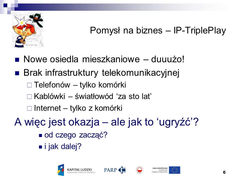 6 Pomysł na biznes – IP-TriplePlay Nowe osiedla mieszkaniowe – duuużo.