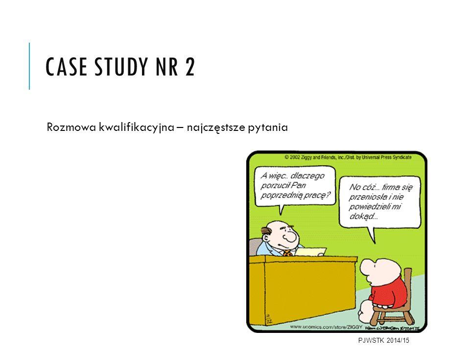 CASE STUDY NR 2 Rozmowa kwalifikacyjna – najczęstsze pytania PJWSTK 2014/15
