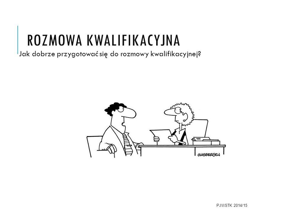 ROZMOWA KWALIFIKACYJNA Jak dobrze przygotować się do rozmowy kwalifikacyjnej PJWSTK 2014/15