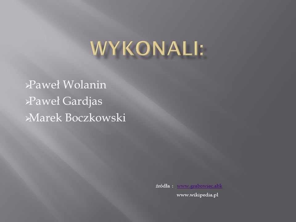  Paweł Wolanin  Paweł Gardjas  Marek Boczkowski źródła : www.grabowiec.abkwww.grabowiec.abk www.wikipedia.pl