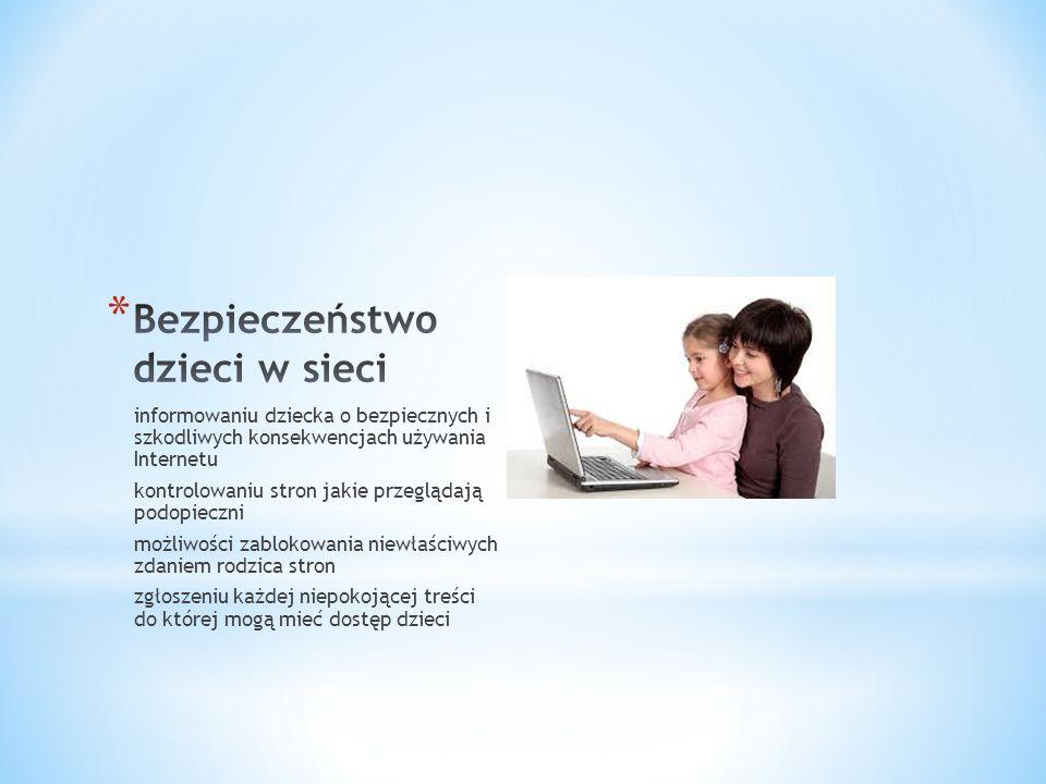 informowaniu dziecka o bezpiecznych i szkodliwych konsekwencjach używania Internetu kontrolowaniu stron jakie przeglądają podopieczni możliwości zablokowania niewłaściwych zdaniem rodzica stron zgłoszeniu każdej niepokojącej treści do której mogą mieć dostęp dzieci