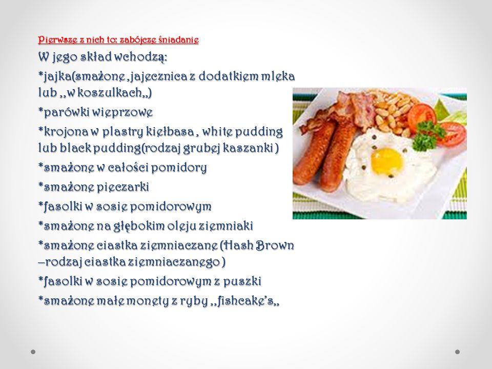 Pierwsze z nich to: zabójcze ś niadanie W jego skład wchodz ą : *jajka(sma ż one,jajecznica z dodatkiem mleka lub,,w koszulkach,,) *parówki wieprzowe