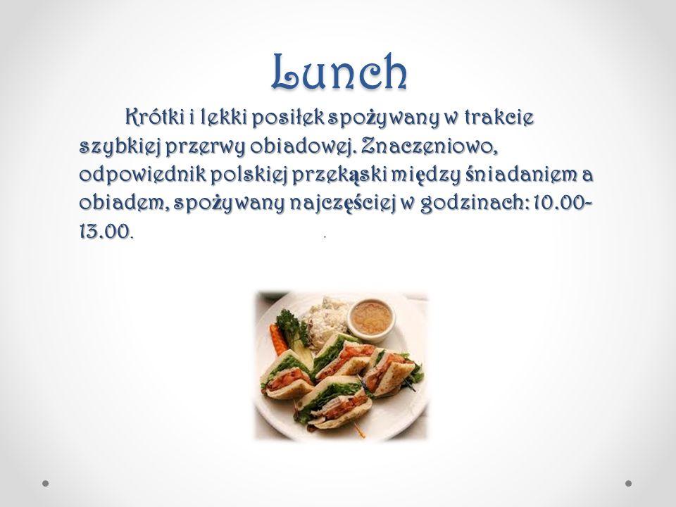 Lunch Krótki i lekki posiłek spo ż ywany w trakcie szybkiej przerwy obiadowej. Znaczeniowo, odpowiednik polskiej przek ą ski mi ę dzy ś niadaniem a ob