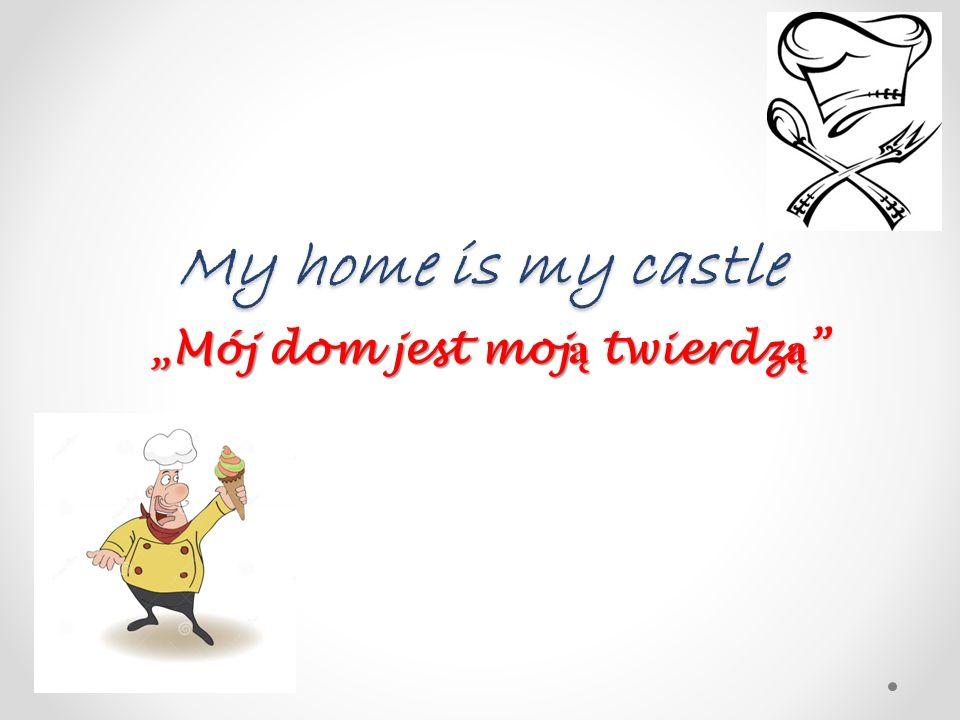 """My home is my castle """"Mój dom jest moj ą twierdz ą """""""