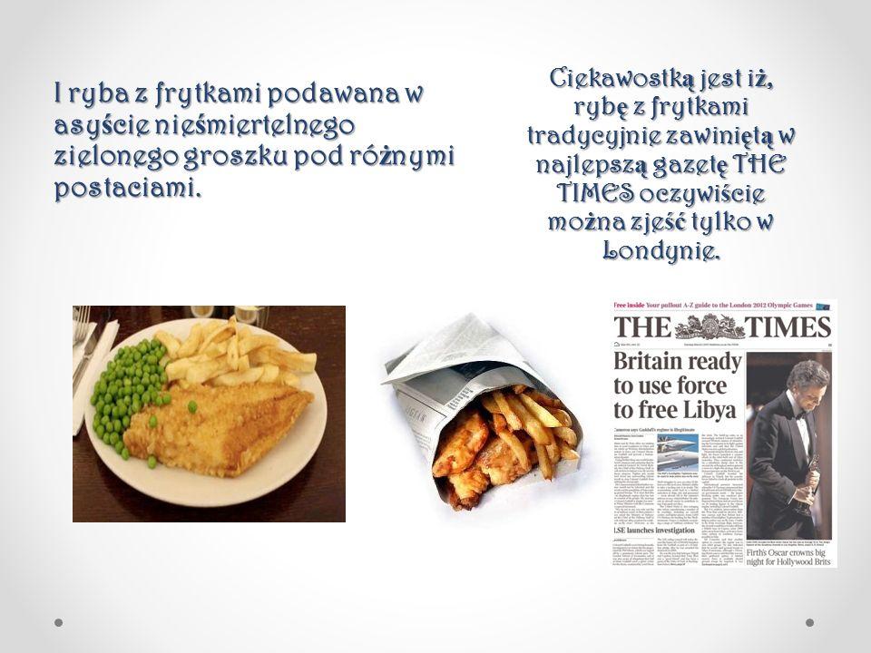 Ciekawostk ą jest i ż, ryb ę z frytkami tradycyjnie zawini ę t ą w najlepsz ą gazet ę THE TIMES oczywi ś cie mo ż na zje ść tylko w Londynie. I ryba z