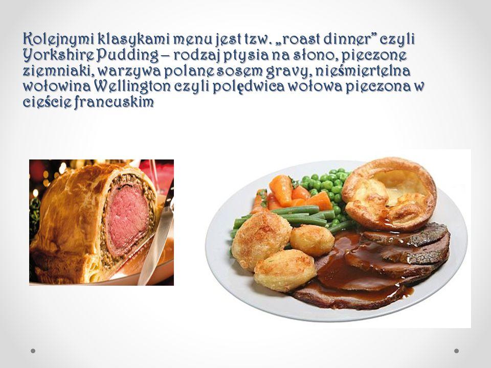 """Kolejnymi klasykami menu jest tzw. """"roast dinner"""" czyli Yorkshire Pudding – rodzaj ptysia na słono, pieczone ziemniaki, warzywa polane sosem gravy, ni"""