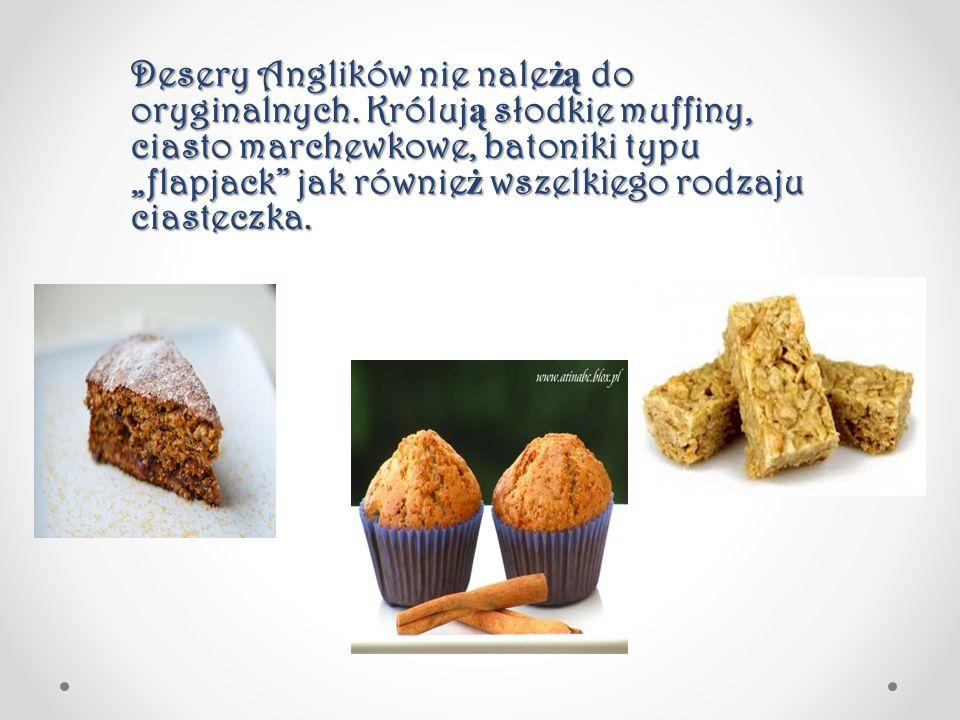 """Desery Anglików nie nale żą do oryginalnych. Króluj ą słodkie muffiny, ciasto marchewkowe, batoniki typu """"flapjack"""" jak równie ż wszelkiego rodzaju ci"""
