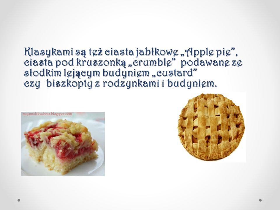 """Klasykami s ą te ż ciasta jabłkowe """"Apple pie"""", ciasta pod kruszonk ą """"crumble"""" podawane ze słodkim lej ą cym budyniem """"custard"""" czy biszkopty z rodzy"""