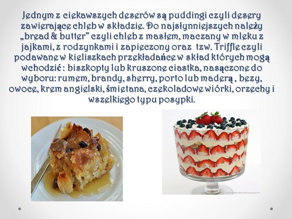 """Jednym z ciekawszych deserów s ą puddingi czyli desery zawieraj ą ce chleb w składzie. Do najsłynniejszych nale ż y """"bread & butter"""" czyli chleb z mas"""